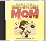 Product picture How to Become a Work at Home Mom