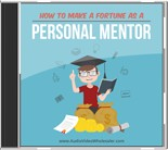 Product picture How to Make a Fortune As a Personal Mentor